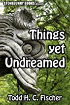 Things Yet Undreamed: Mythos Tales by Todd…