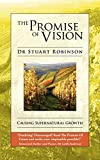 The promise of vision : causing supernatural growth / by Dr. Stuart Robinson