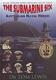 The Submarine Six : Australian Naval Heroes / Tom Lewis