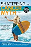 Shattering the cancer myth : a positive guide to beating cancer / Katrina Ellis