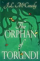 The Orphan of Torundi by J.L. McCreedy