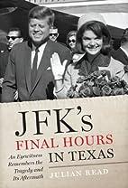 JFK's Final Hours in Texas: An Eyewitness…