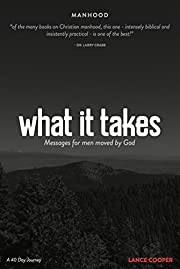 What It Takes: Messages for Men Moved by God…