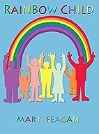 Rainbow Child by Mary Feagan