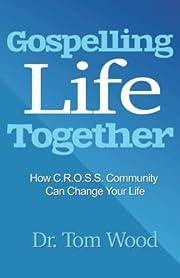 Gospelling Life Together por Dr. Tom Wood