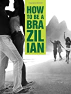 How to Be a Brazilian by Steve Luttmann