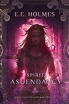 Spirit Ascendancy by E. E. Holmes