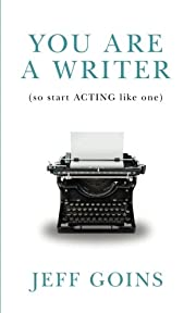 You Are a Writer (So Start Acting Like One)…