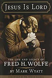 Jesus Is Lord: The Life and Legacy of Fred…