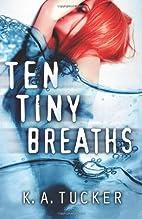 Ten Tiny Breaths by K. A. Tucker