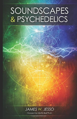 Soundscapes & Psychedelics: Exploring Electronic Mind Expansion, Jesso, James W