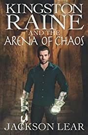 Kingston Raine and the Arena of Chaos…