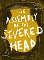 The Assembly of the Severed Head: A Novel of…