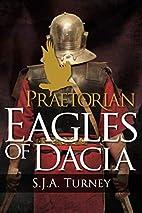 Praetorian: Eagles of Dacia: Volume 3 by…