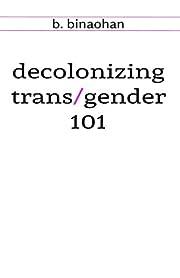 decolonizing trans/gender 101 – tekijä:…