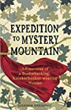 Expedition to Mystery Mountain: Adventures of a Bushwhacking, Knickerbocker-wearing Woman