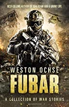 FUBAR: A Collection of War Stories by Weston…