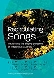Recirculating songs : revitalising the singing practices of Indigenous Australia / edited by Jim Wafer and Myfany Turpin