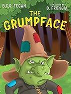 The Grumpface by B.C. R. Fegan