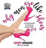 Why men are like shoes : a woman's guide to finding the perfect (shoes) guy / Kerry Howard, Ms Pink Herself