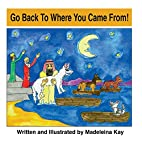 Go Back to Where You Came from! (The…