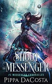 Shoot the Messenger (Messenger Chronicles)…