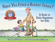 Have You Filled a Bucket Today?: A Guide to…