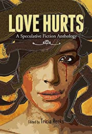 Love Hurts: A Speculative Fiction Anthology…