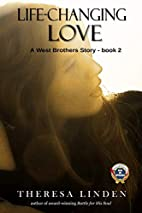 Life-Changing Love by Theresa A Linden