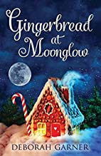 Gingerbread at Moonglow by Deborah Garner