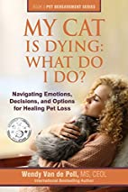 My Cat Is Dying: What Do I Do?: Navigating…