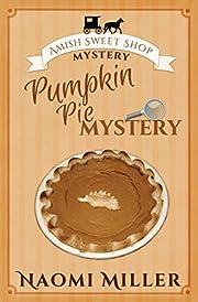 Pumpkin Pie Mystery (Amish Sweet Shop…