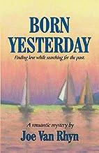 Born Yesterday by Joe Van Rhyn