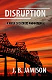 Disruption: A River of Secrets and Betrayal