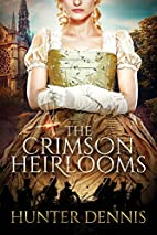 The Crimson Heirlooms by Hunter Dennis
