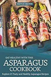 Eat Healthy with this Asparagus Cookbook:…