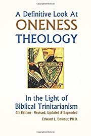 A Definitive Look at Oneness Theology: In…