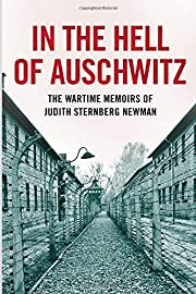 In the Hell of Auschwitz: The Wartime…