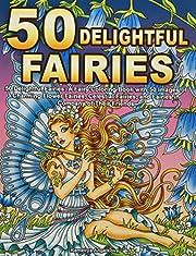 50 Delightful Fairies: A Fairy Coloring Book…