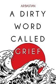 A Dirty Word Called Grief de A.P. Bastian