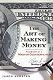 The art of making money : the story of a master counterfeiter / Jason Kersten