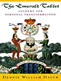 The emerald tablet : alchemy for personal transformation / Dennis William Hauck