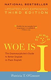 Woe is I: The Grammarphobe's Guide to Better…