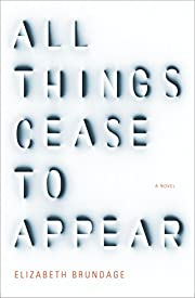 All Things Cease to Appear: A novel af…