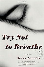 Try Not to Breathe: A Novel por Holly Seddon
