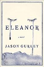 Eleanor: A Novel by Jason Gurley