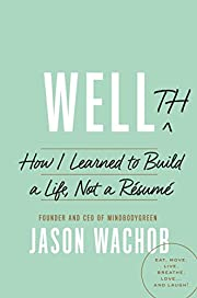 Wellth: How I Learned to Build a Life, Not a…