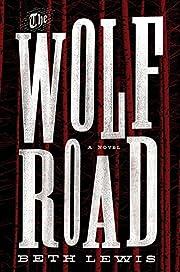 The Wolf Road: A Novel af Beth Lewis