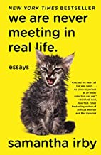 We Are Never Meeting in Real Life: Essays by…