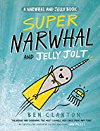 Super Narwhal and Jelly Jolt: A Narwhal and…